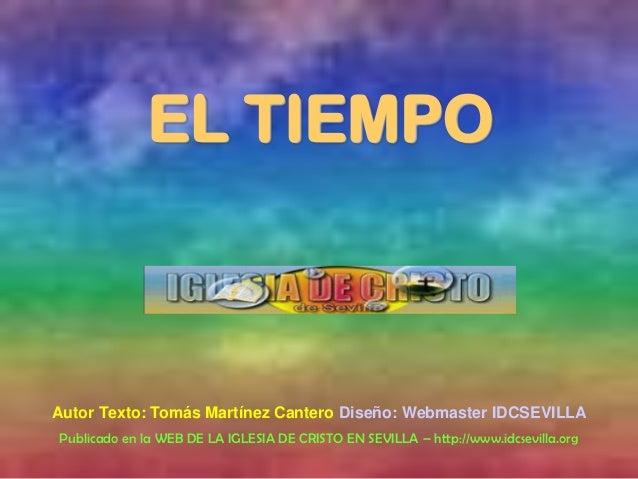 EL TIEMPOAutor Texto: Tomás Martínez Cantero Diseño: Webmaster IDCSEVILLAPublicado en la WEB DE LA IGLESIA DE CRISTO EN SE...