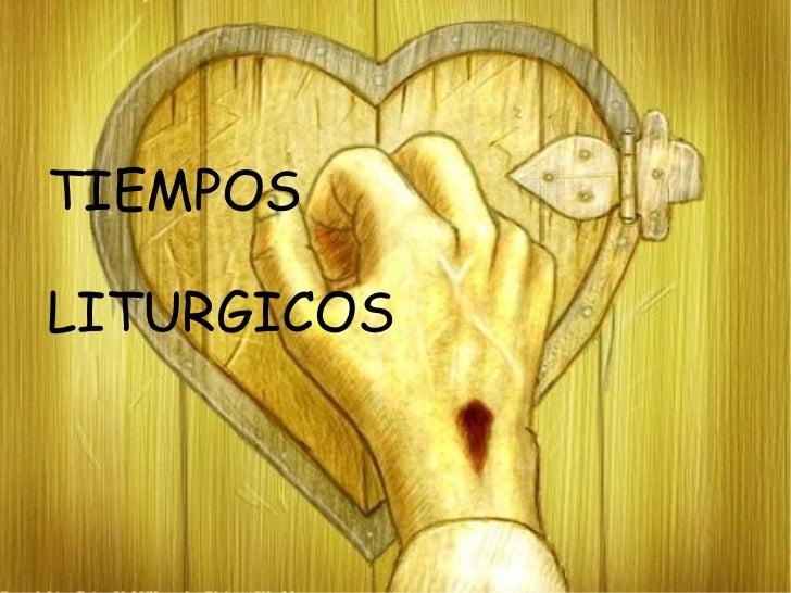 TIEMPOS LITURGICOS