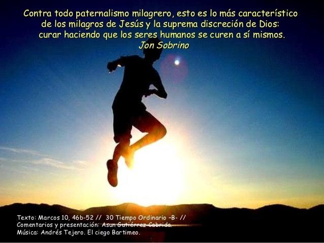 Contra todo paternalismo milagrero, esto es lo más característico      de los milagros de Jesús y la suprema discreción de...