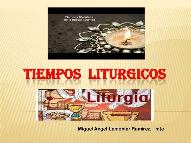TIEMPOS LITURGICOS Miguel Angel Lemonier Ramírez, mte