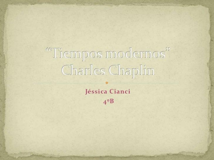 "Jéssica Cianci<br /> 4ºB<br />""Tiempos modernos""Charles Chaplin<br />"