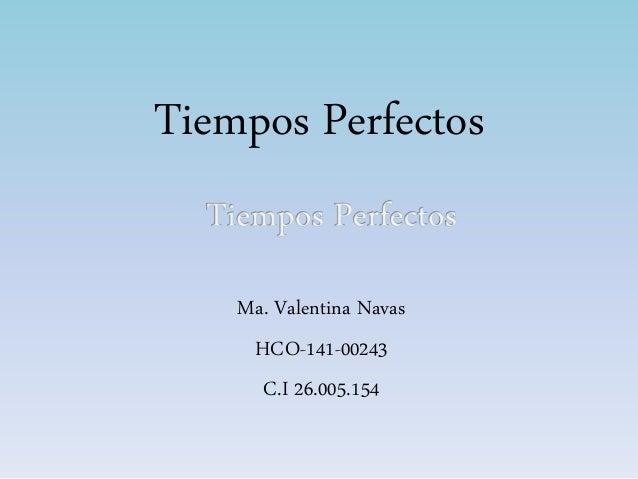 Tiempos Perfectos Ma. Valentina Navas HCO-141-00243 C.I 26.005.154