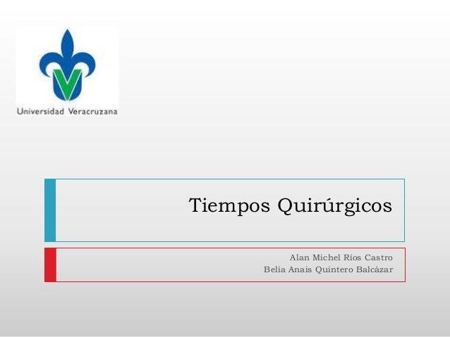 Tiempos Quirúrgicos Alan Michel Ríos Castro Belia Anais Quintero Balcázar