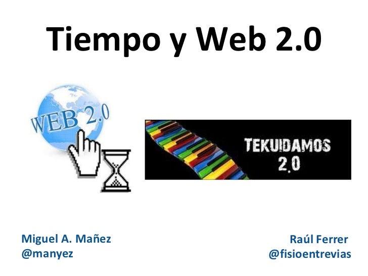 Tiempo y Web 2.0Miguel A. Mañez      Raúl Ferrer@manyez           @fisioentrevias