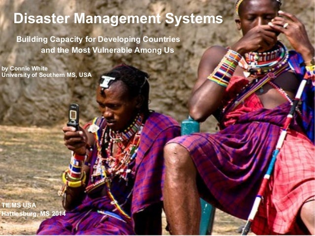 Disaster Management Systems  Building Capacity for Developing Countries  and the Most Vulnerable Among Us  by Connie White...