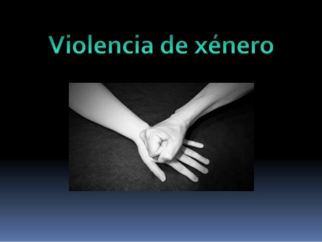 A violencia de xénero é un tipo de violencia física ou psicolóxica exercida contra calquer persoa sobre a base do seu sexo...