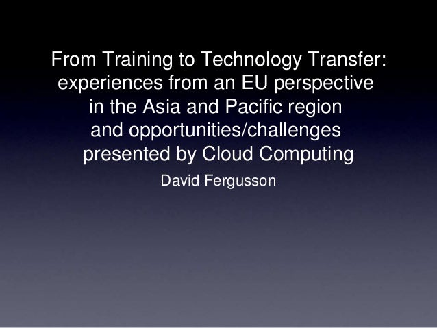 From Training to Technology Transfer: experiences from an EU perspective in the Asia and Pacific region and opportunities/...