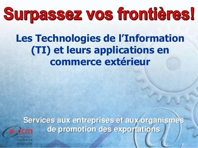 Services aux entreprises et aux organismes de promotion des exportations Les Technologies de l'Information (TI) et leurs a...