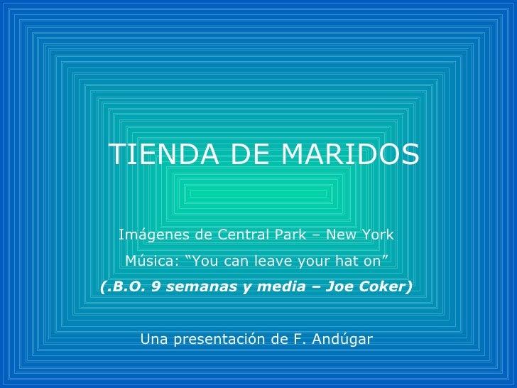"""TIENDA DE MARIDOS Imágenes de Central Park – New York Música: """"You can leave your hat on"""" (.B.O. 9 semanas y media – Joe C..."""