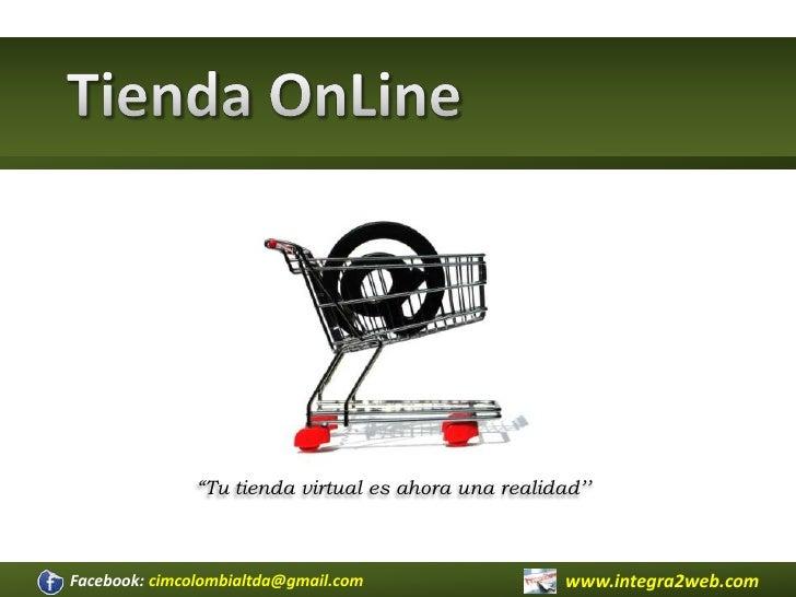 """Tienda OnLine<br />""""Tu tienda virtual es ahora una realidad''<br />www.integra2web.com<br />Facebook: cimcolombialtda@gmai..."""