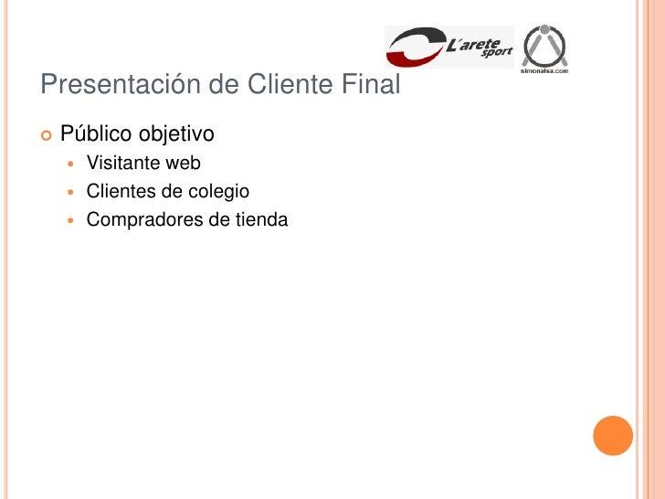 Presentación de Cliente Final<br />Público objetivo<br />Visitante web<br />Clientes de colegio<br />Compradores de tienda...