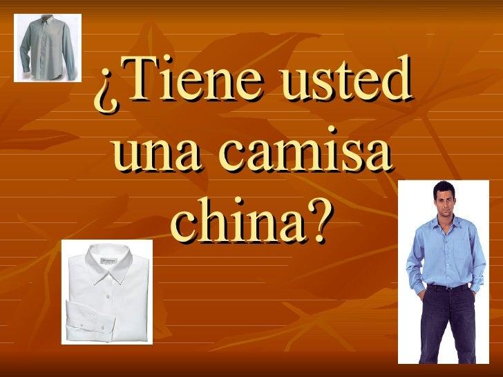 ¿Tiene usted una camisa china?