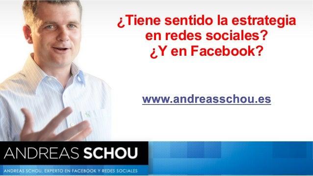 ¿Tiene sentido la estrategia                           en redes sociales?                            ¿Y en Facebook?www.fa...