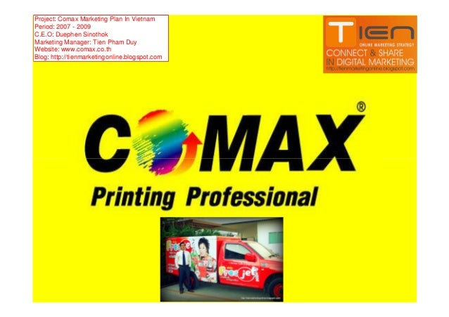 Project: Comax Marketing Plan In Vietnam Period: 2007 - 2009 C.E.O: Duephen Sinothok Marketing Manager: Tien Pham Duy Webs...