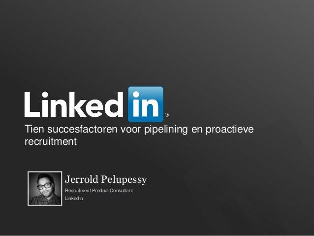 Tien succesfactoren voor pipelining en proactieve recruitment Jerrold Pelupessy Recruitment Product Consultant  LinkedIn