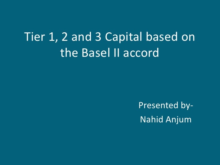 Tier 1, 2 and 3 Capital based on the Basel II accord