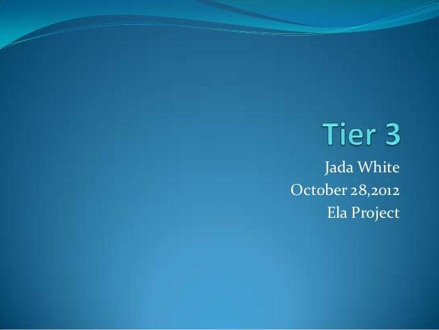 Jada WhiteOctober 28,2012    Ela Project