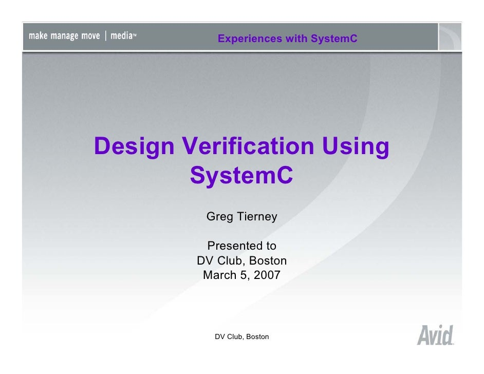 Experiences with SystemC     Design Verification Using        SystemC          Greg Tierney           Presented to        ...
