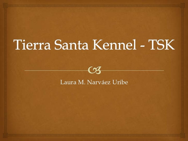 Tierra Santa Kennel - TSK<br />Laura M. Narváez Uribe<br />