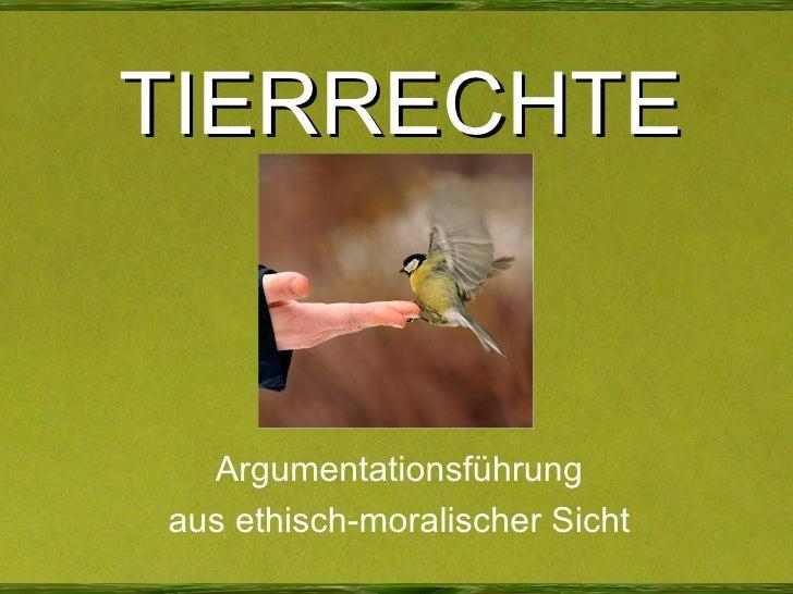 TIERRECHTE Argumentationsführung aus ethisch-moralischer Sicht