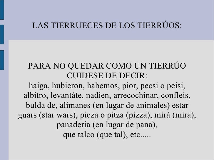 LAS TIERRUECES DE LOS TIERRÚOS: PARA NO QUEDAR COMO UN TIERRÚO CUIDESE DE DECIR: haiga, hubieron, habemos, pior, pecsi o p...