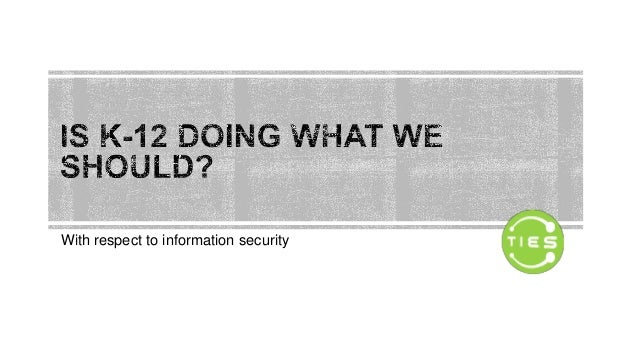 With respect to information security