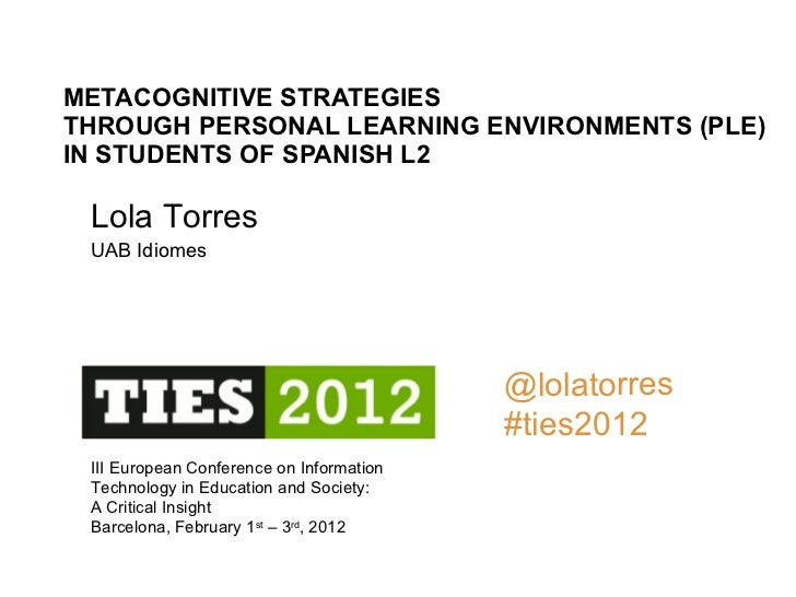 METACOGNITIVE STRATEGIES  THROUGH PERSONAL LEARNING ENVIRONMENTS (PLE)  IN STUDENTS OF SPANISH L2 III European Conference ...