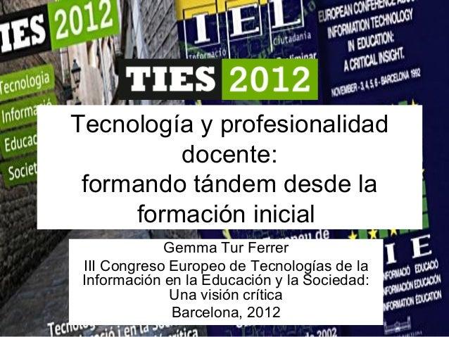Tecnología y profesionalidad docente: formando tándem desde la formación inicial Gemma Tur Ferrer III Congreso Europeo de ...