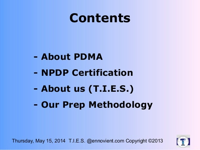 Thursday, May 15, 2014 T.I.E.S. @ennovient.com Copyright ©2013 Contents - About PDMA - NPDP Certification - About us (T.I....