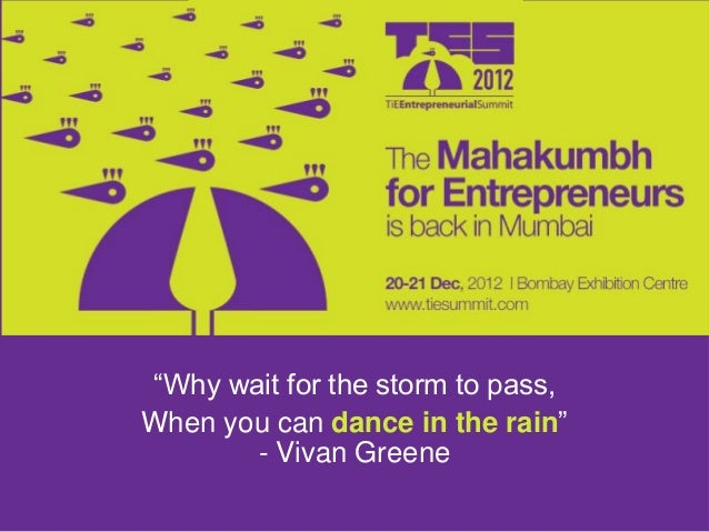 """Why wait for the storm to pass,When you can dance in the rain""       - Vivan Greene"