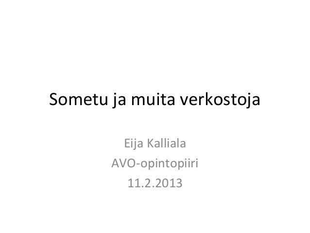 Sometu ja muita verkostoja         Eija Kalliala       AVO-opintopiiri          11.2.2013