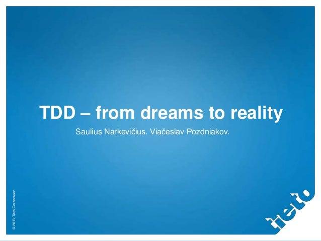 Tieto tdd from-dreams_to_reality_s.narkevicius_v.pozdniakov_2013 (1)