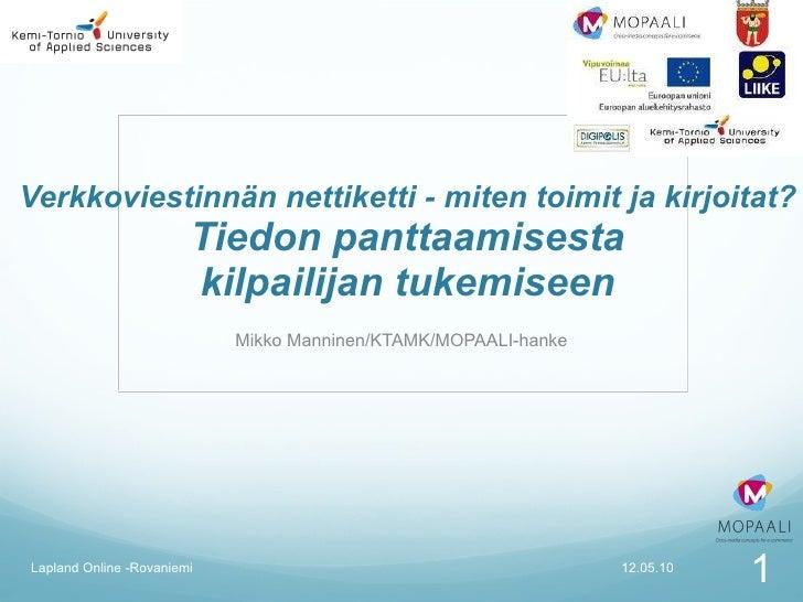 Verkkoviestinnän nettiketti - miten toimit ja kirjoitat? Tiedon panttaamisesta  kilpailijan tukemiseen  Mikko Manninen/KTA...