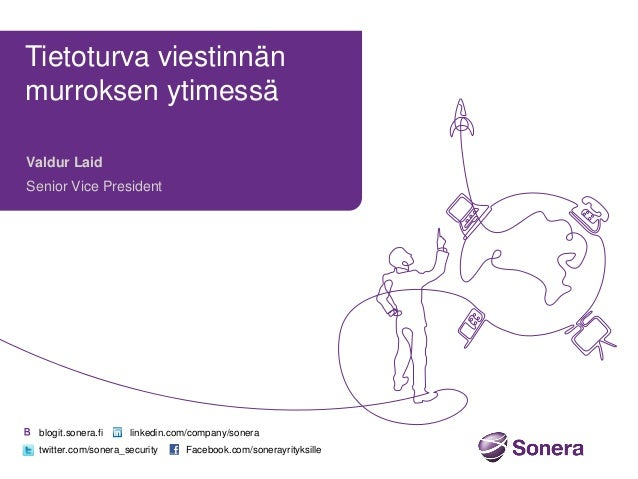 Tietoturva viestinnän murroksen ytimessä Valdur Laid Senior Vice President  blogit.sonera.fi  linkedin.com/company/sonera ...