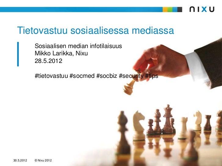 Tietovastuu sosiaalisessa mediassa            Sosiaalisen median infotilaisuus            Mikko Larikka, Nixu            2...