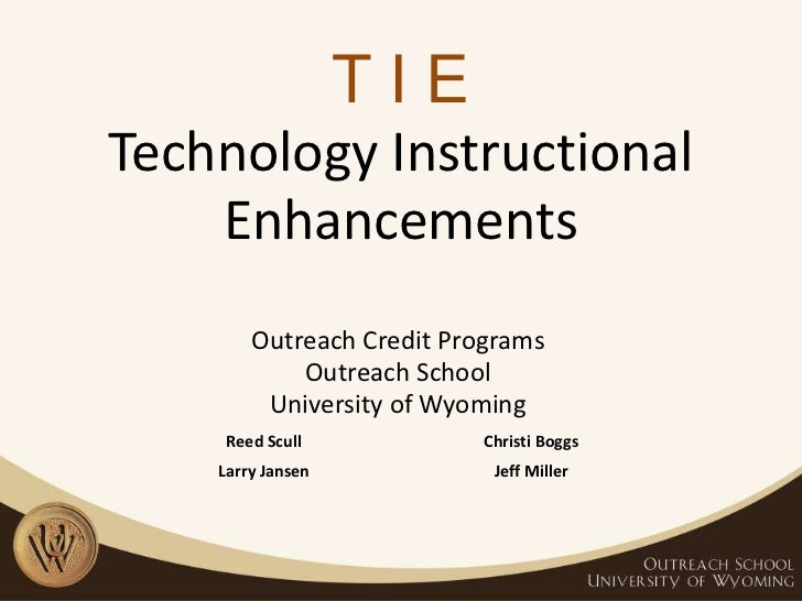 T I ETechnology Instructional Enhancements<br />Outreach Credit Programs<br />Outreach School<br />University of Wyoming<b...