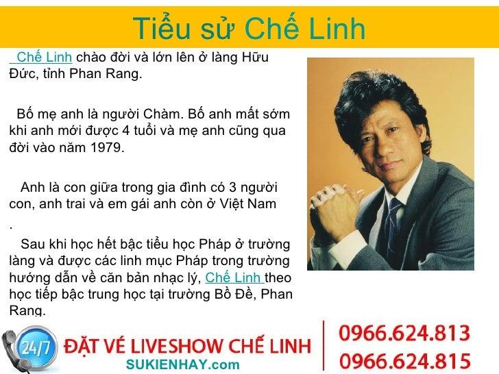 Tiểu sử Chế Linh Chế Linh chào đời và lớn lên ở làng HữuĐức, tỉnh Phan Rang. Bố mẹ anh là người Chàm. Bố anh mất sớmkhi an...