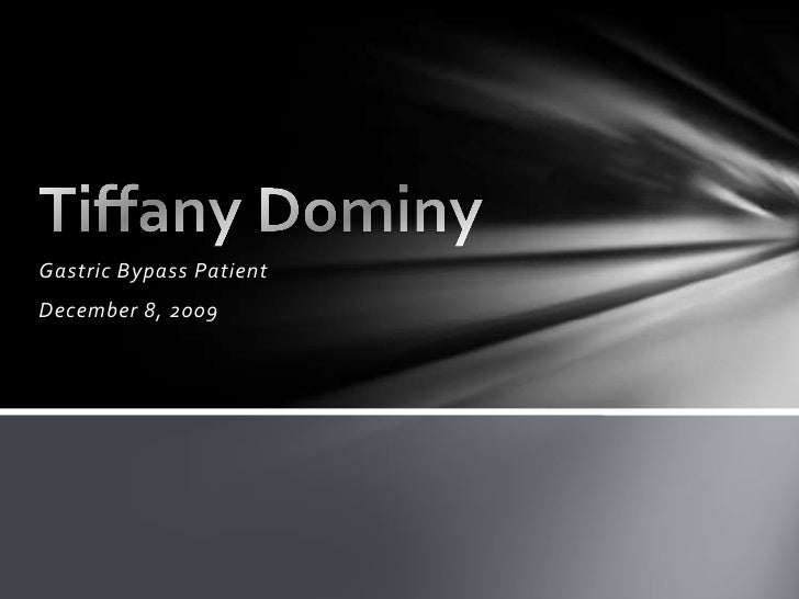 Gastric Bypass Patient <br />December 8, 2009<br />Tiffany Dominy<br />