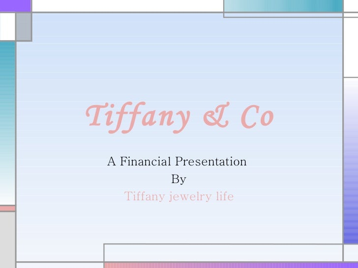 Tiffany & Co A Financial Presentation  By Tiffany jewelry life
