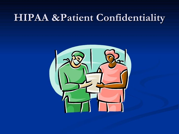 HIPAA &Patient Confidentiality