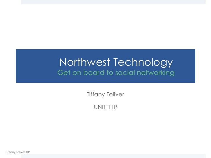Northwest Technology                      Get on board to social networking                              Tiffany Toliver  ...