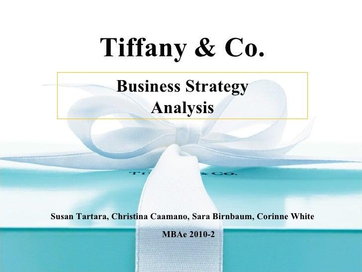 Tiffany & Co. Susan Tartara, Christina Caamano, Sara Birnbaum, Corinne White MBAe 2010-2 Business Strategy Analysis