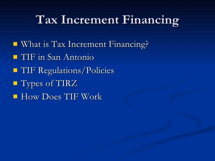 Tax Increment Financing <ul><li>What is Tax Increment Financing? </li></ul><ul><li>TIF in San Antonio </li></ul><ul><li>TI...