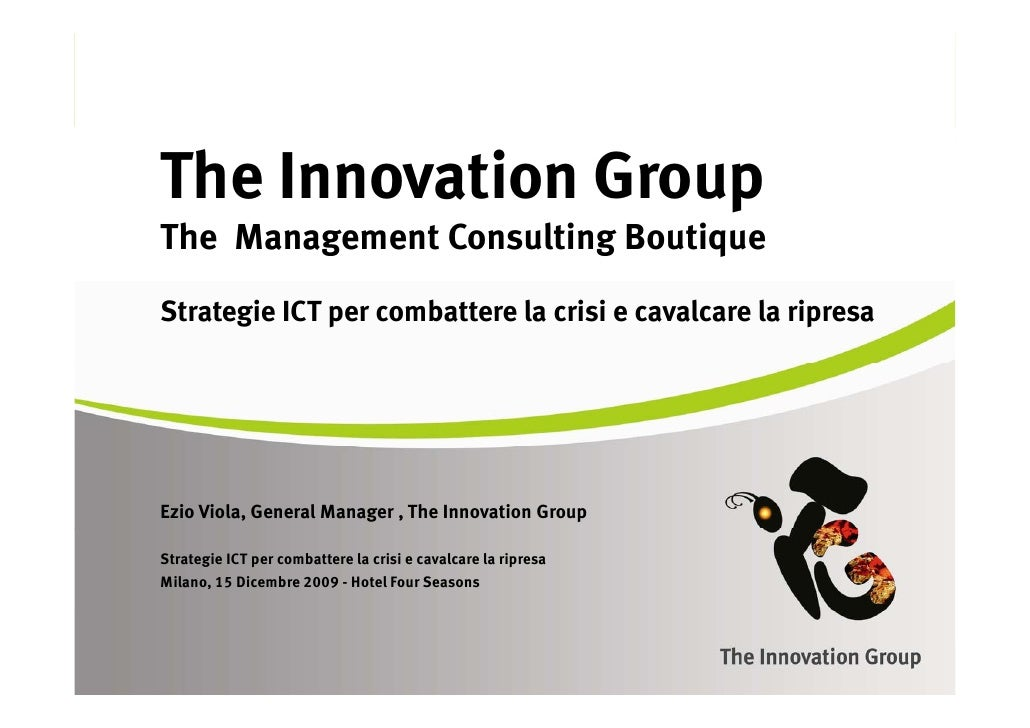 The Innovation Group   e    o at o G oup The Management Consulting Boutique Strategie ICT per combattere la crisi e cavalc...