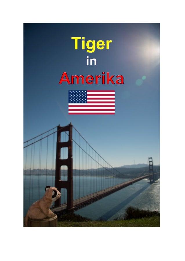 Tiger in Amerika© 2012 by tiger und loiFranz Lischer und Maya AlbrechtCH-8820 WädenswilVerfielfältigungen sind für Kinder ...