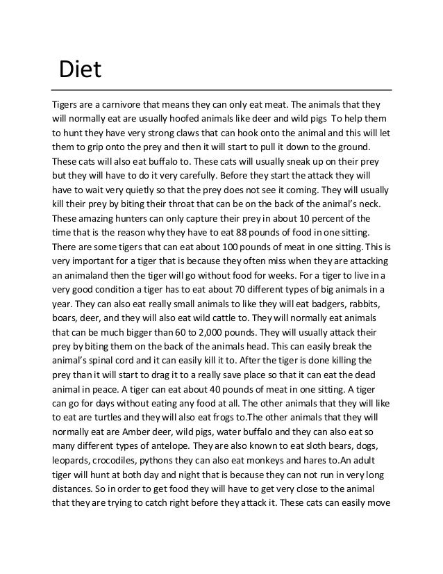 DietTigers are a carnivore that means they can only eat meat. The animals that theywill normally eat are usually hoofed an...