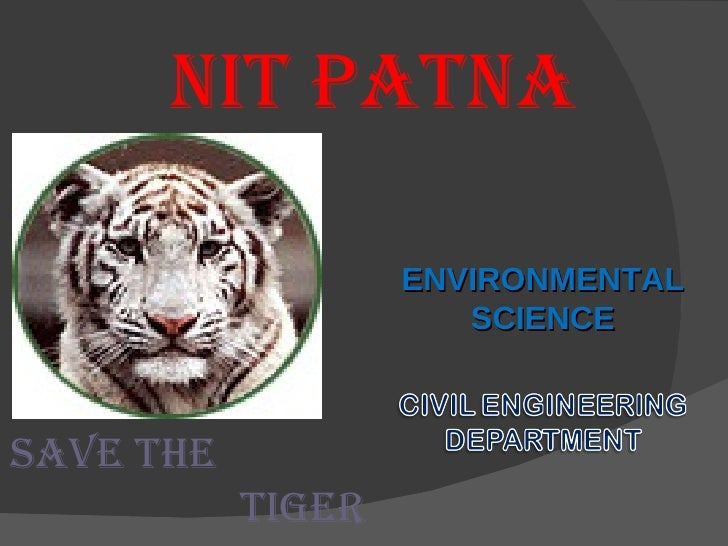 NIT PATNA ENVIRONMENTAL SCIENCE SAVE THE  TIGER