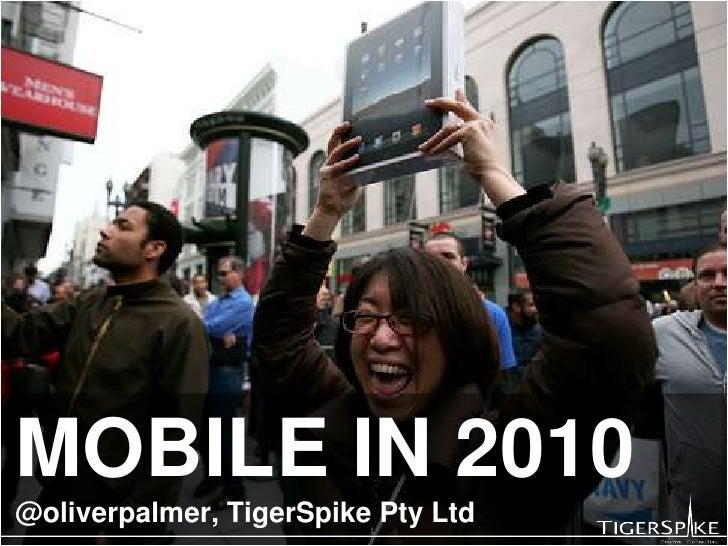 MOBILE IN 2010@oliverpalmer, TigerSpike Pty Ltd<br />