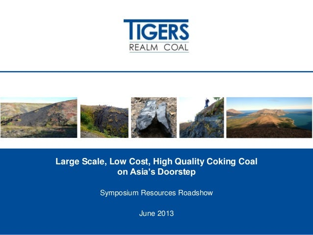 Large Scale, Low Cost, High Quality Coking Coalon Asia's DoorstepSymposium Resources RoadshowJune 20131