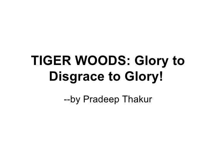 TIGER WOODS: Glory to Disgrace to Glory!   --by Pradeep Thakur